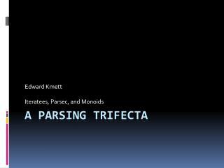 A Parsing  Trifecta