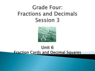 Grade Four: Fractions and  Decimals Session 3 Unit 6 Fraction Cards and Decimal Squares