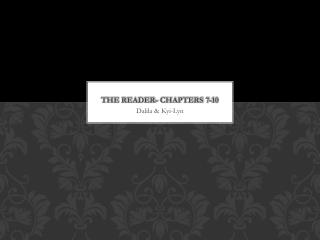 The Reader- Chapters 7-10