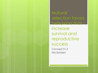 Natural selection favors behaviors that increase survival and reproductive success