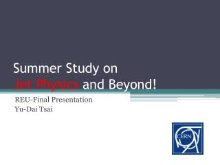 Summer Study on  Jet Physics  and Beyond!
