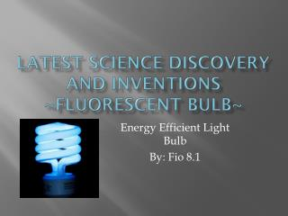Latest science discovery and Inventions ~Fluorescent bulb~