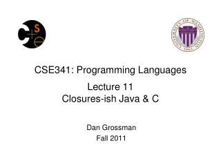 CSE341: Programming Languages Lecture 11 Closures- ish  Java &  C