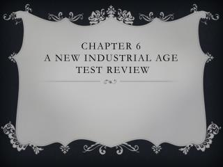 Chapter 6  a new industrial age  test review