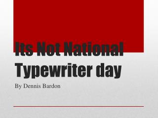 Its Not National Typewriter day