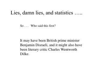 Lies, damn lies, and statistics …..