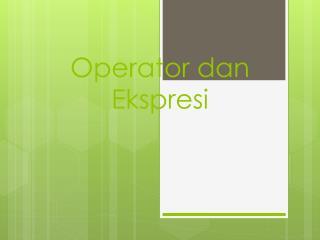 Operator  dan Ekspresi