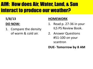 AIM:  How does Air, Water, Land, & Sun interact to produce our weather?