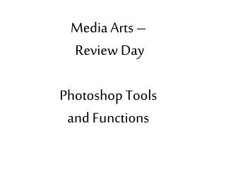 Media Arts –  Review  Day Photoshop Tools  and Functions