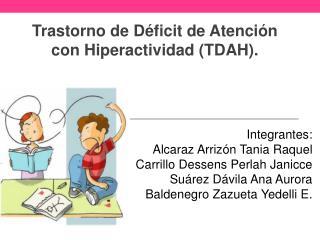 Trastorno de D�ficit de Atenci�n con Hiperactividad (TDAH).