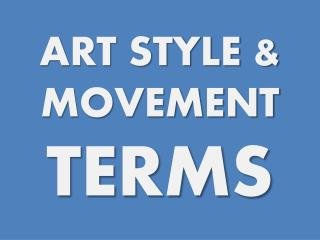 ART STYLE & MOVEMENT  TERMS