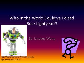 Who in the World Could've Poised Buzz  Lightyear ?!