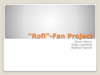 """ Rofl ""-Fan Project"