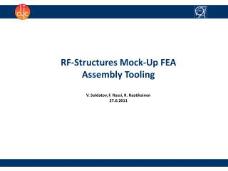 RF-Structures Mock-Up FEA Assembly Tooling V.  Soldatov , F. Rossi, R.  Raatikainen 27.6.2011