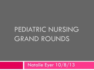 Pediatric Nursing Grand Rounds