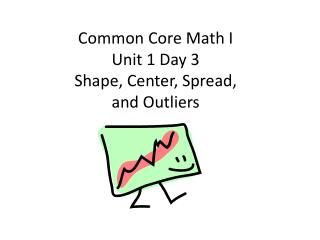 Common Core Math I Unit 1 Day  3 Shape, Center, Spread,  and Outliers