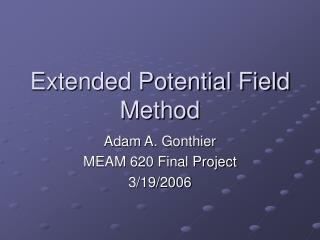 Extended Potential Field Method Adam A. Gonthier