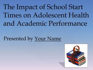 The Impact of School Start Times on Adolescent Health and Academic Performance