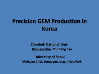 Precision GEM Production in Korea