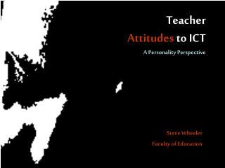 Teacher Attitudes to ICT
