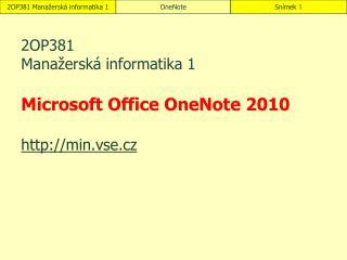 2OP381  Manažerská informatika 1 Microsoft Office OneNote 2010 http://min.vse.cz