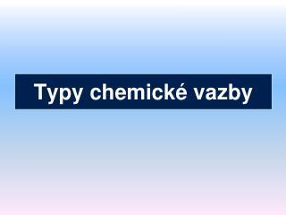 Typy chemické vazby