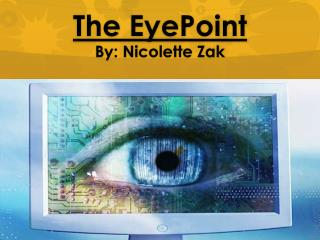 The EyePoint  By: Nicolette Zak