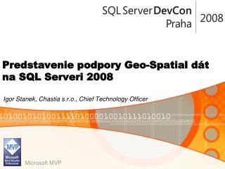 P r edstaven ie  podpory  Geo-Spatial  dát na SQL Serveri 2008