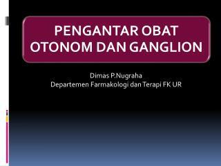 Dimas P.Nugraha Departemen Farmakologi dan Terapi FK UR