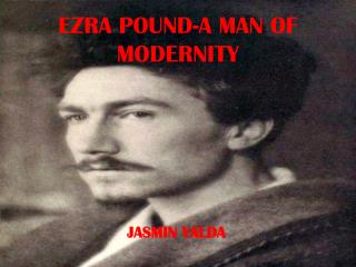 EZRA POUND-A MAN OF MODERNITY