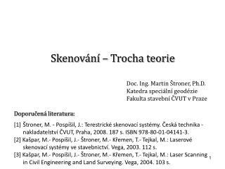 Skenov�n� � Trocha teorie Doc. Ing . Martin �troner, Ph.D. Katedra  speci�ln� geod�zie