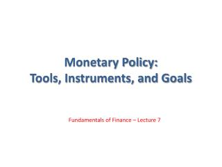 Monetary Policy: Tools, Instruments, and Goals