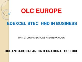 OLC EUROPE  EDEXCEL BTEC   HND  IN BUSINESS  UNIT 3: ORGANISATIONS AND BEHAVIOUR