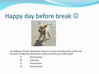 Happy day before break  