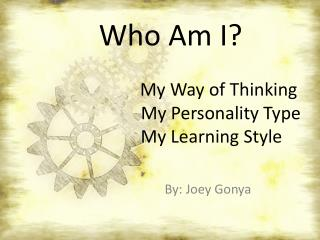 Who Am I? My Way of Thinking  My Personality Type     My Learning Style