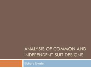Analysis of Common and Independent Suit Designs