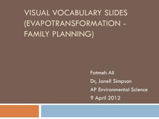 Visual Vocabulary slides ( evapotransformation - family  planning)