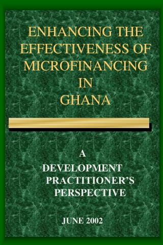 ENHANCING THE EFFECTIVENESS OF MICROFINANCING IN GHANA
