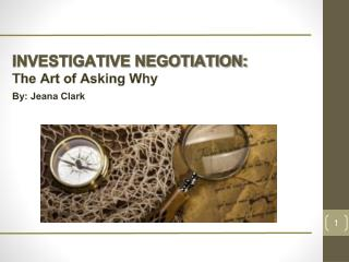 INVESTIGATIVE NEGOTIATION: The Art of Asking Why