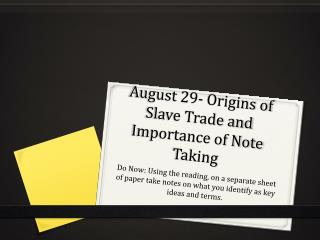 August 29- Origins of Slave Trade and Importance of Note Taking