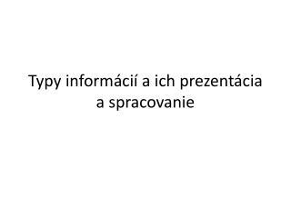 Typy informácií a ich prezentácia a spracovanie