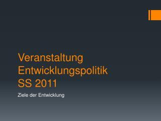 Veranstaltung Entwicklungspolitik SS 2011