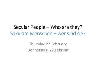 Secular People – Who are they? Säkulare Menschen  –  wer sind sie ?