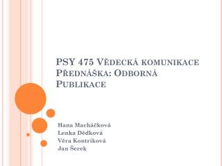 PSY 475 Vědecká komunikace Přednáška: Odborná Publikace