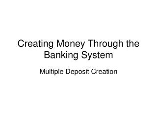 Creating Money Through the Banking System