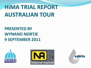 HiMA TRIAL REPORT  AUSTRALIAN TOUR PRESENTED BY WYNAND NORTJE 9 SEPTEMBER 2011