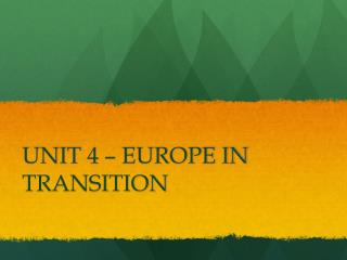 UNIT 4 – EUROPE IN TRANSITION