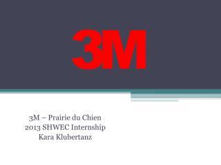 3M – Prairie du Chien 2013 SHWEC Internship Kara Klubertanz