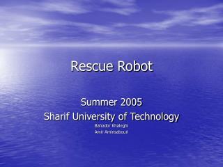 Rescue Robot Summer 2005 Sharif University of Technology