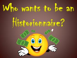 Who wants to be an  Historionnaire?